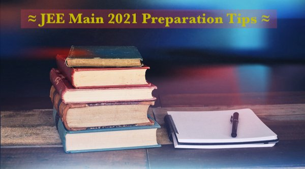 JEE Main Exam 2021 Preparation Tips + Educational News